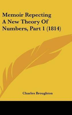 Memoir Repecting A New Theory Of Numbers, Part 1 (1814) by Charles Broughton