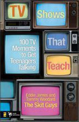 TV Shows That Teach: 100 TV Moments to Get Teenagers Talking by Eddie James image
