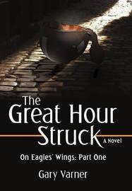 The Great Hour Struck by Gary Varner