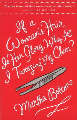 If a Woman's Hair is Her Glory, Why am I Tweezing My Chin? by Martha Bolton image