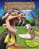 What If You Had Animal Teeth? by Sandra Markle