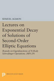 Lectures on Exponential Decay of Solutions of Second-Order Elliptic Equations by Shmuel Agmon