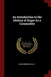 An Introduction to the History of Sugar as a Commodity by Ellen Deborah Ellis image