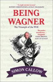 Being Wagner by Simon Callow