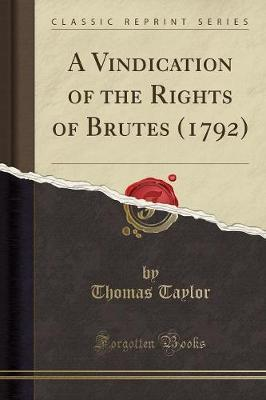 A Vindication of the Rights of Brutes (1792) (Classic Reprint) by Thomas Taylor image