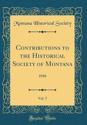 Contributions to the Historical Society of Montana, Vol. 7 by Montana Historical Society