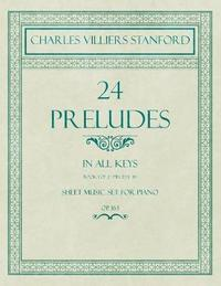 24 Preludes - In all Keys - Book 1 of 2 - Pieces 1-16 - Sheet Music set for Piano - Op. 163 by Charles Villiers Stanford