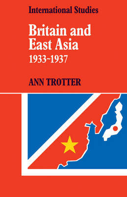 Britain and East Asia 1933-1937 by Ann Trotter image