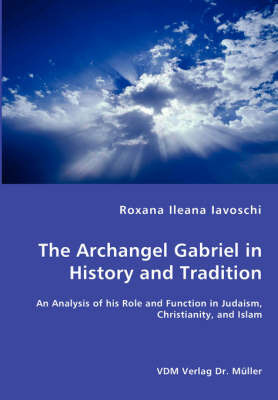 The Archangel Gabriel in History and Tradition - An Analysis of His Role and Function in Judaism, Christianity, and Islam by Roxana Ileana Iavoschi image
