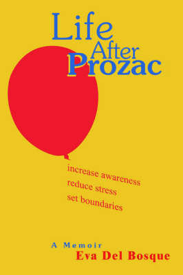 Life After Prozac: A Memoir by Eva Del Bosque
