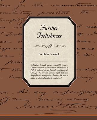 Further Foolishness by Stephen Leacock
