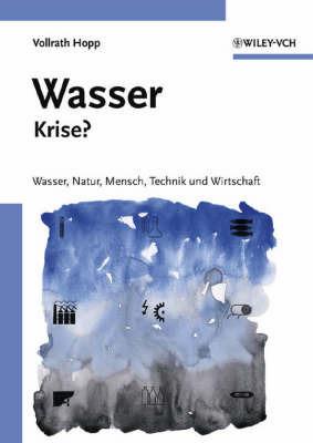 Wasser-krise?: Wasser, Natur, Mensch, Technik Und Wirtschaft by Vollrath Hopp