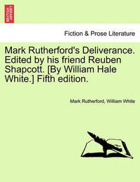 Mark Rutherford's Deliverance. Edited by His Friend Reuben Shapcott. [By William Hale White.] Fifth Edition. by Mark Rutherford