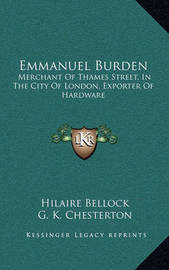 Emmanuel Burden: Merchant of Thames Street, in the City of London, Exporter of Hardware: A Record of His Lineage, Speculations, Last Days and Death (1904) by Hilaire Belloc