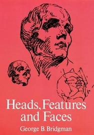 Heads, Features and Faces by George B Bridgman