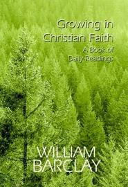 Growing in Christian Faith by William Barclay