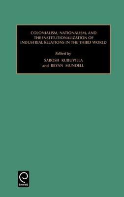 Colonialism, Nationalism, and the Institutionalization of Industrial Relations in the Third World