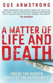 A Matter of Life and Death: Inside the Hidden World of the Pathologist by Sue Armstrong