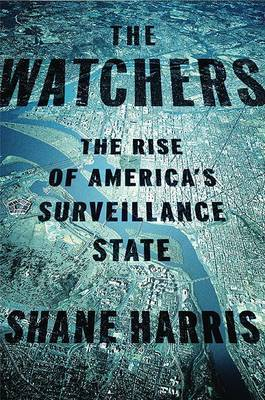 The Watchers: The Rise of America's Surveillance State by Shane Harris image