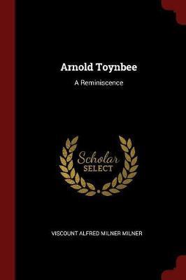 Arnold Toynbee by Viscount Alfred Milner Milner