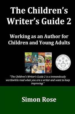 The Children's Writer's Guide 2 by Simon Rose