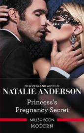 Princess's Pregnancy Secret by Natalie Anderson