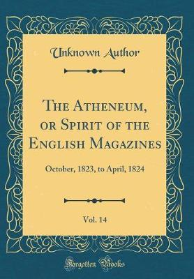 The Atheneum, or Spirit of the English Magazines, Vol. 14 by Unknown Author