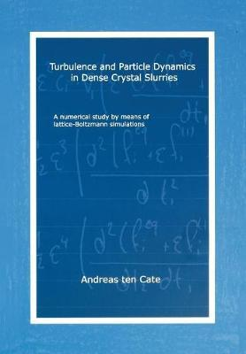 Turbulence and Particle Dynamics in Dense Crystal Slurries by Andreas Ten Cate