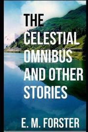 The Celestial Omnibus and Other Stories [annotated] by E.M. Forster