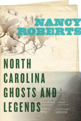 North Carolina Ghosts and Legends by Nancy Roberts