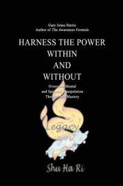 Harness the Power Within and Without by Gary Jones Harris