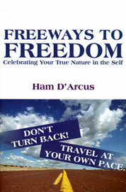 Freeways to Freedom: Celebrating Your True Nature in the Self by Ham D'Arcus image