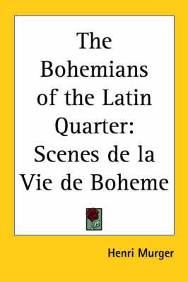 The Bohemians of the Latin Quarter: Scenes De La Vie De Boheme by Henri Murger image