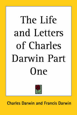 The Life and Letters of Charles Darwin Part One by Charles Darwin