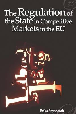 The Regulation of the State in Competitive Markets in the EU by Erika Szyszczak image