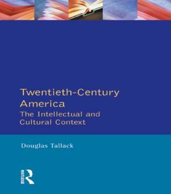 Twentieth-Century America: The Intellectual and Cultural Context by Douglas Tallack