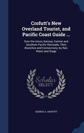 Crofutt's New Overland Tourist, and Pacific Coast Guide ... by George A Crofutt