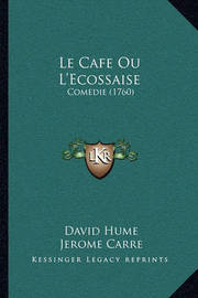 Le Cafe Ou L'Ecossaise: Comedie (1760) by David Hume