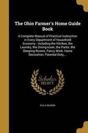 The Ohio Farmer's Home Guide Book by Eva a Season