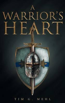 A Warrior's Heart by Tim G Mehl