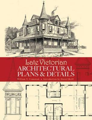 Late Victorian Architectural Plans and Details by William T. Comstock