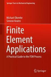 Finite Element Applications by Michael Okereke