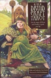 The Druid Craft Tarot: Use the Magic of Wicca and Druidry to Guide Your Life by Philip Carr-Gomm