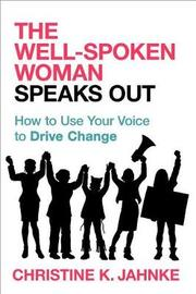 The Well-Spoken Woman Speaks Out by Christine K Jahnke
