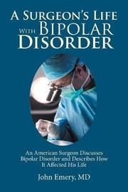 A Surgeon's Life with Bipolar Disorder by John Emery MD image