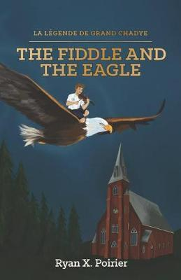 The Fiddle and the Eagle by Ryan X Poirier
