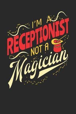 I'm A Receptionist Not A Magician by Maximus Designs