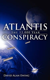 ATLANTIS, the 12,000 Year CONSPIRACY by David Alan Ewing image