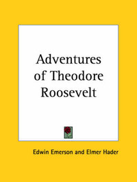 Adventures of Theodore Roosevelt (1928) by Edwin Emerson