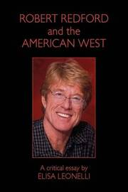 Robert Redford & the American West by Elisa Leonelli